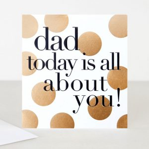 Caroline Gardner Dad Today Is All About You Card -0